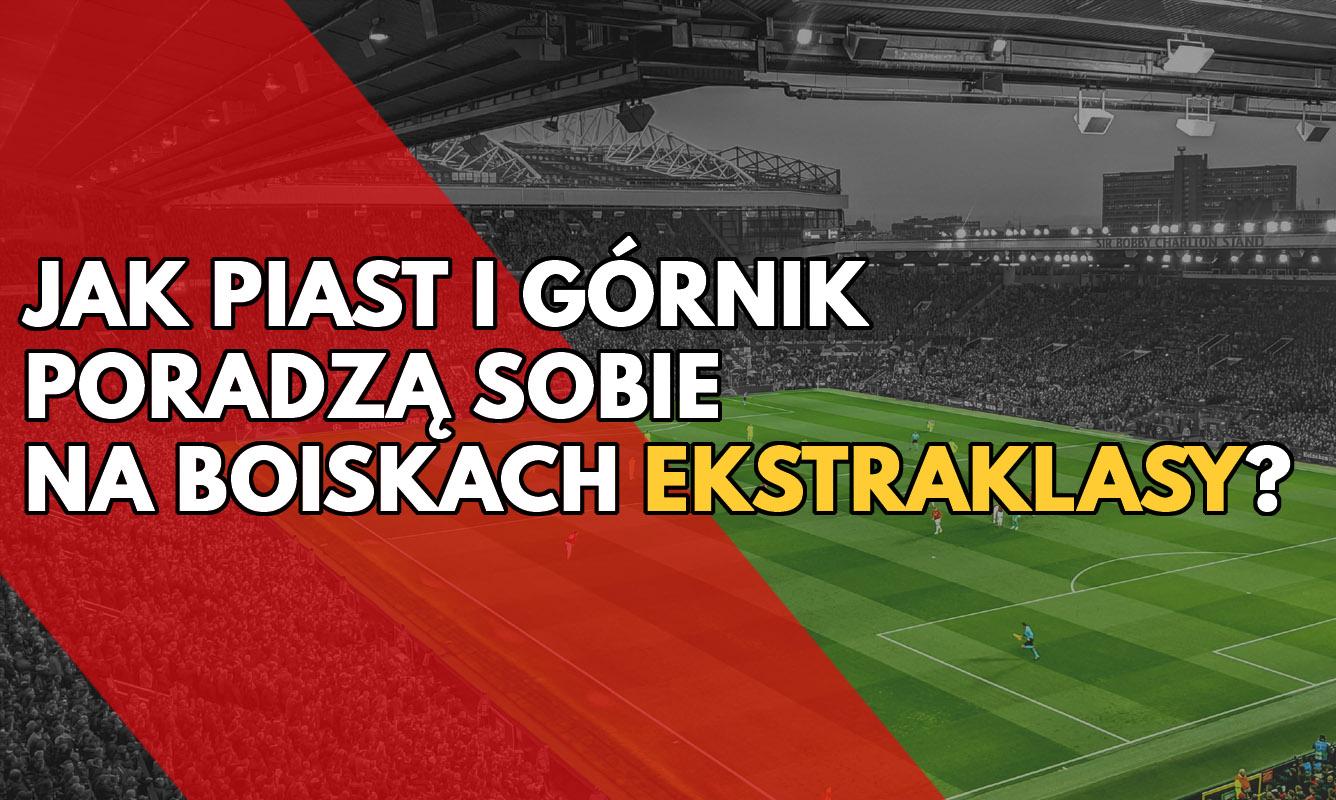Jak Piast i Górnik poradzą sobie na boiskach Ekstraklasy?
